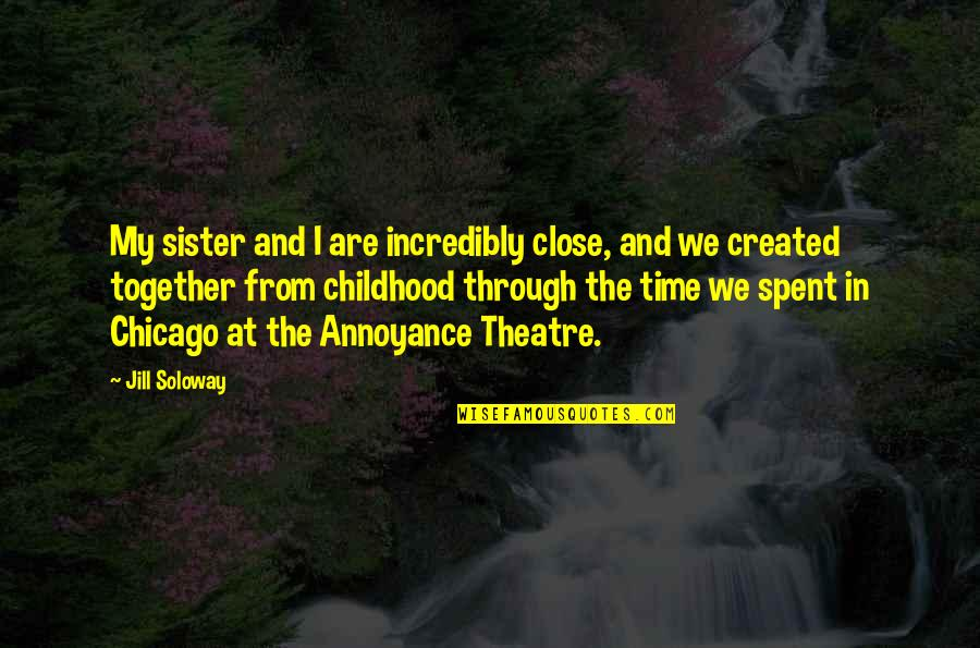 Time And Childhood Quotes By Jill Soloway: My sister and I are incredibly close, and