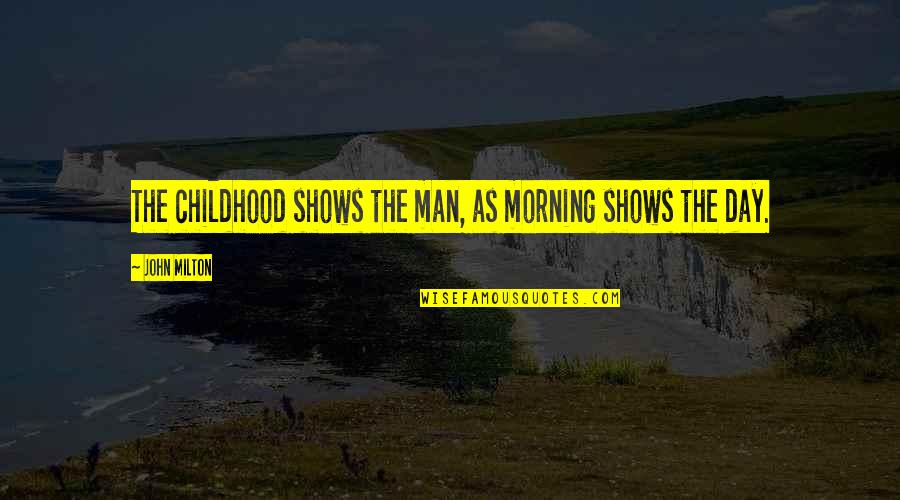 Time And Childhood Quotes By John Milton: The childhood shows the man, as morning shows