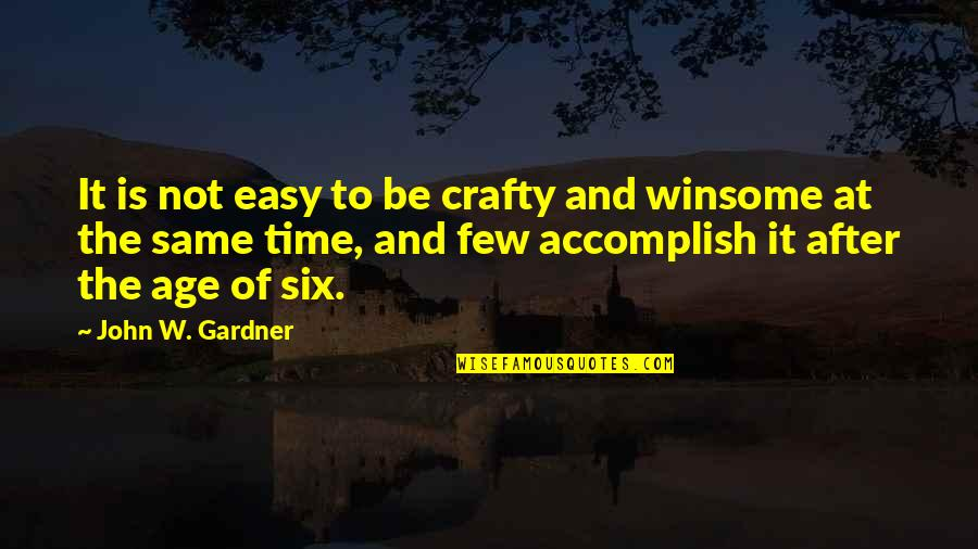 Time And Childhood Quotes By John W. Gardner: It is not easy to be crafty and