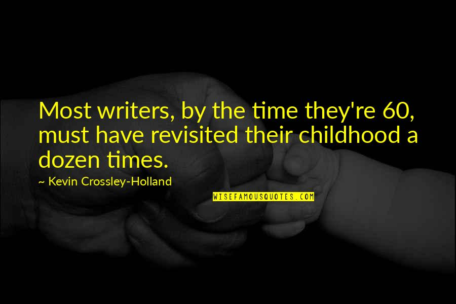 Time And Childhood Quotes By Kevin Crossley-Holland: Most writers, by the time they're 60, must