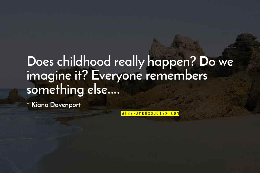 Time And Childhood Quotes By Kiana Davenport: Does childhood really happen? Do we imagine it?