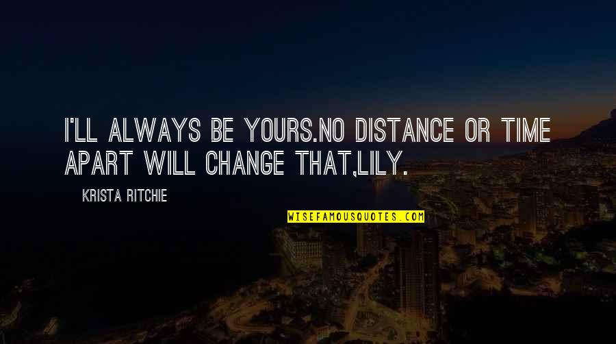 Time And Childhood Quotes By Krista Ritchie: I'll always be yours.No distance or time apart