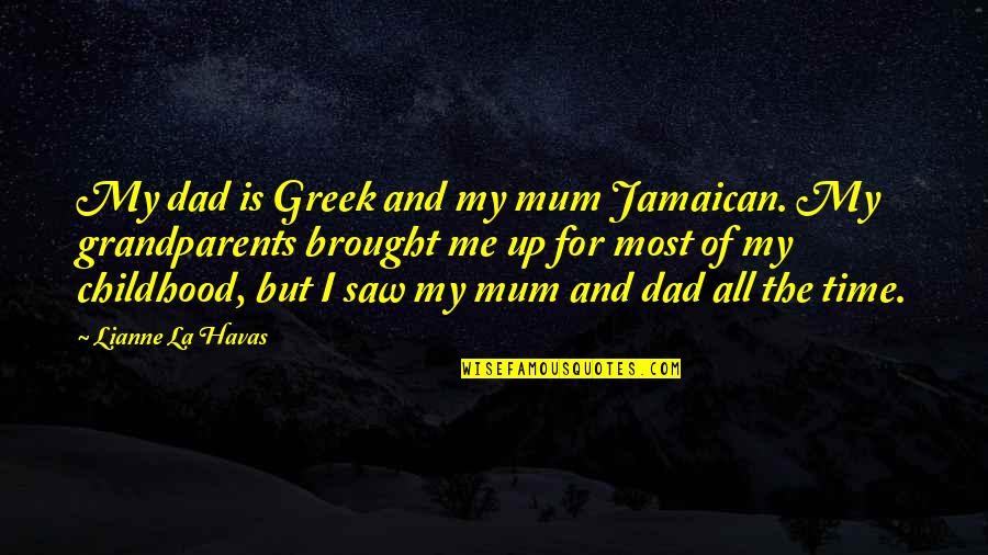 Time And Childhood Quotes By Lianne La Havas: My dad is Greek and my mum Jamaican.