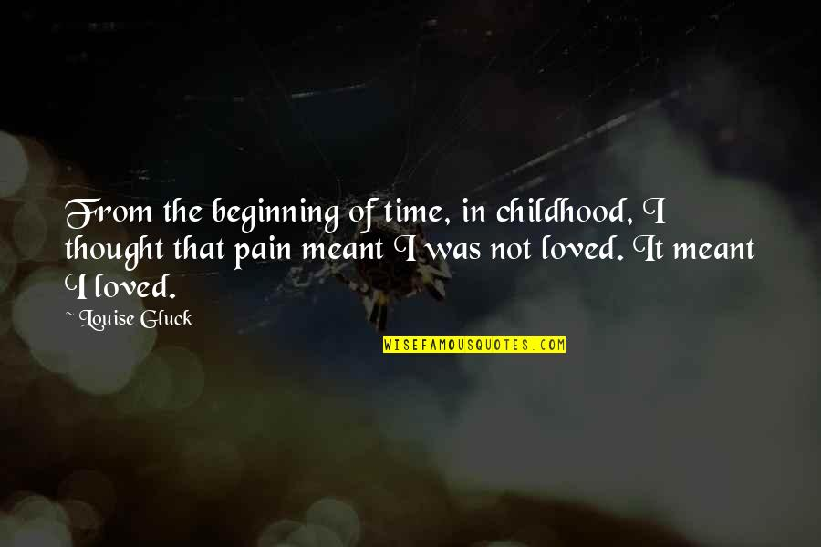 Time And Childhood Quotes By Louise Gluck: From the beginning of time, in childhood, I