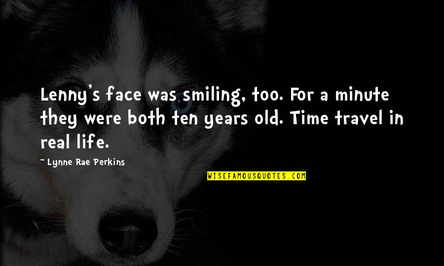 Time And Childhood Quotes By Lynne Rae Perkins: Lenny's face was smiling, too. For a minute