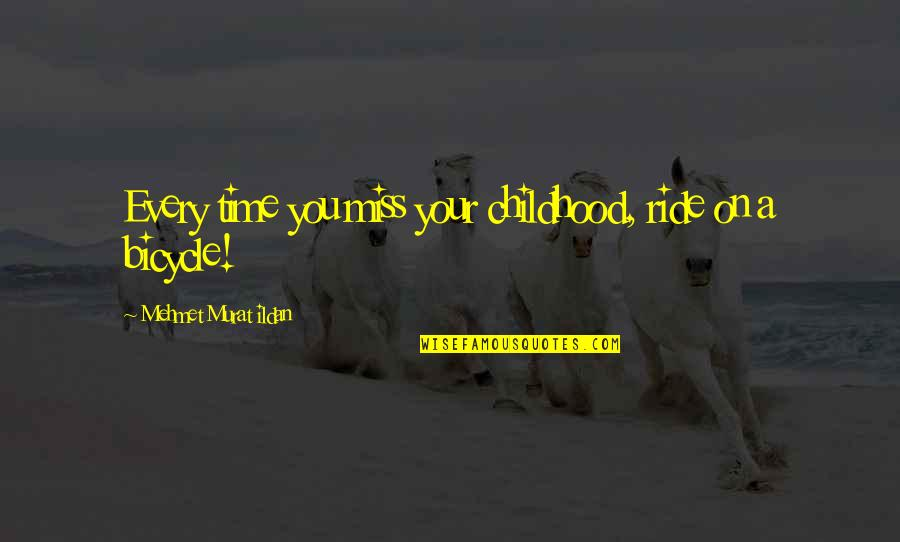 Time And Childhood Quotes By Mehmet Murat Ildan: Every time you miss your childhood, ride on