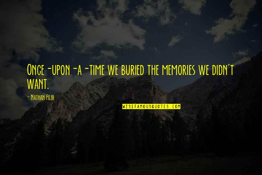 Time And Childhood Quotes By Nathan Filer: Once-upon-a-time we buried the memories we didn't want.