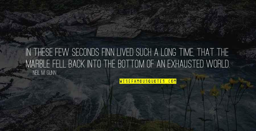 Time And Childhood Quotes By Neil M. Gunn: In these few seconds Finn lived such a