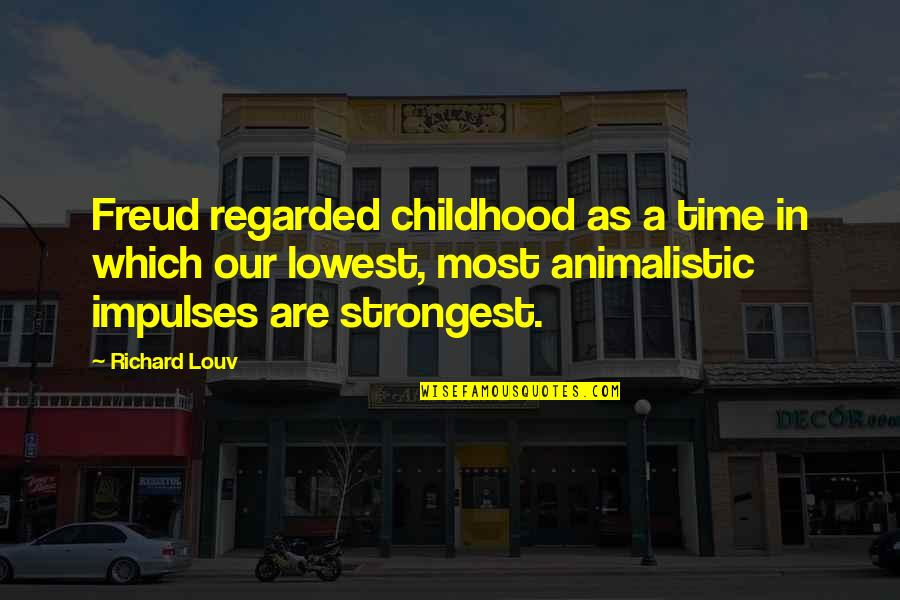 Time And Childhood Quotes By Richard Louv: Freud regarded childhood as a time in which