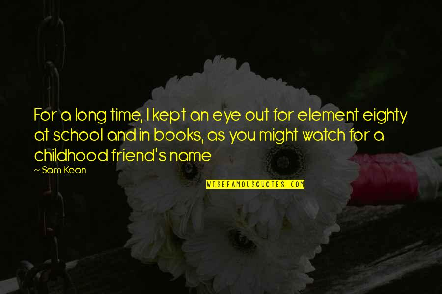 Time And Childhood Quotes By Sam Kean: For a long time, I kept an eye