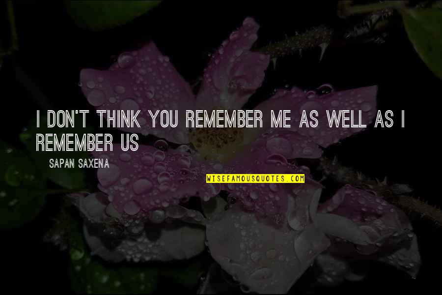 Time And Childhood Quotes By Sapan Saxena: I don't think you remember me as well