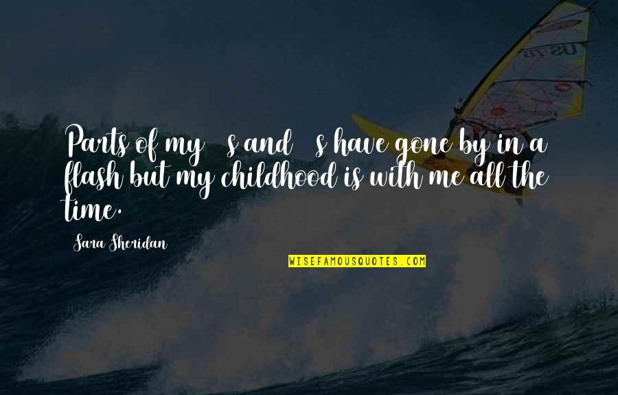 Time And Childhood Quotes By Sara Sheridan: Parts of my 20s and 30s have gone