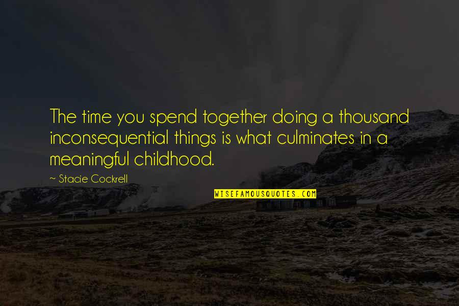 Time And Childhood Quotes By Stacie Cockrell: The time you spend together doing a thousand