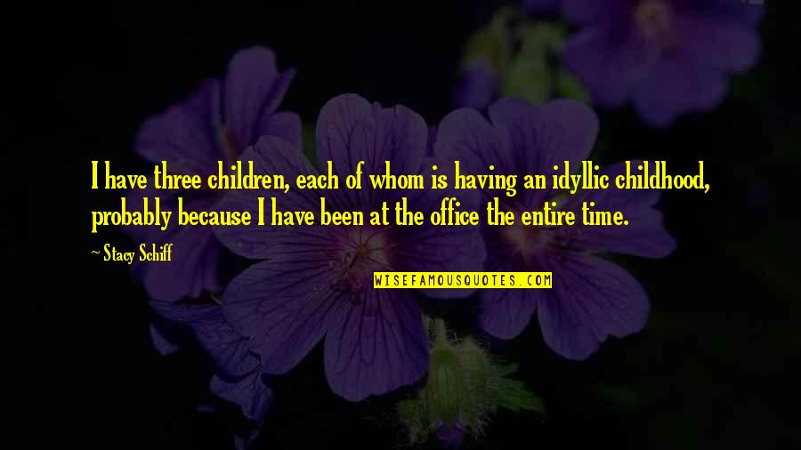 Time And Childhood Quotes By Stacy Schiff: I have three children, each of whom is