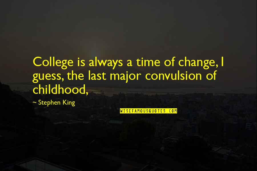 Time And Childhood Quotes By Stephen King: College is always a time of change, I