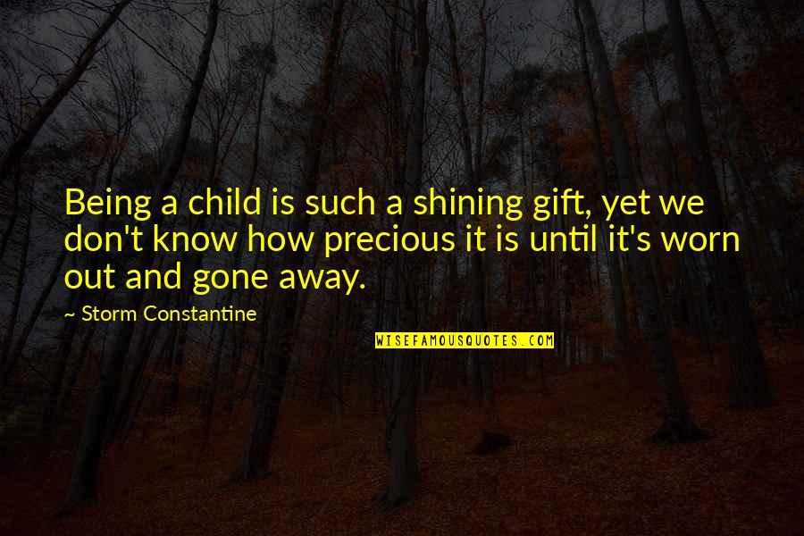 Time And Childhood Quotes By Storm Constantine: Being a child is such a shining gift,