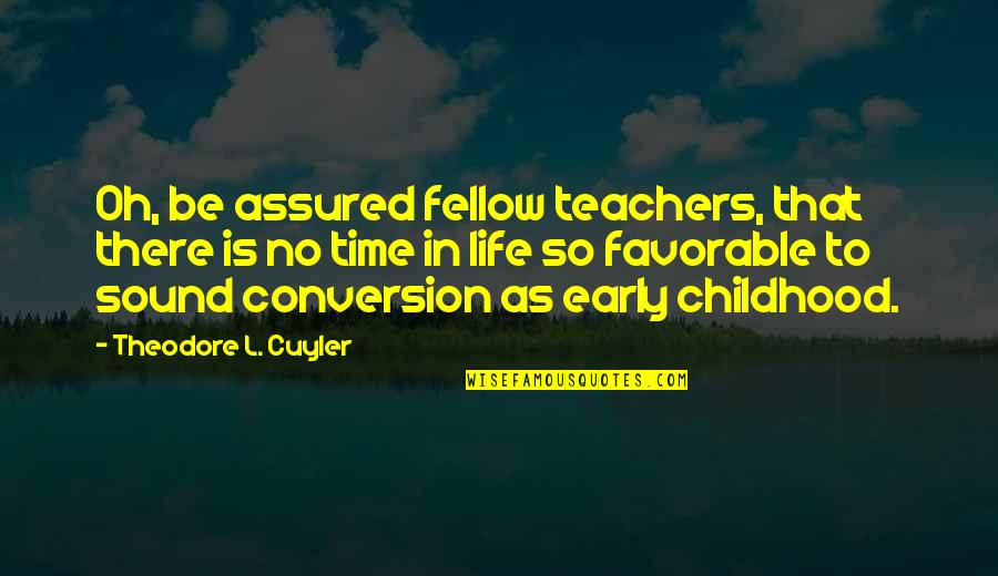 Time And Childhood Quotes By Theodore L. Cuyler: Oh, be assured fellow teachers, that there is