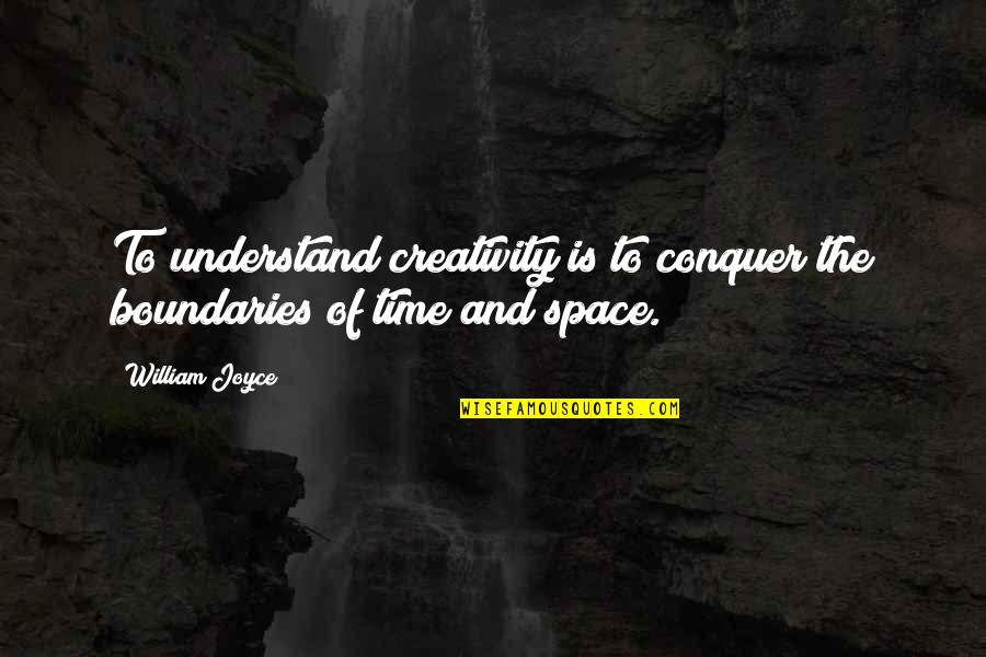Time And Childhood Quotes By William Joyce: To understand creativity is to conquer the boundaries