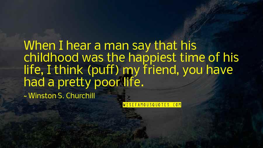 Time And Childhood Quotes By Winston S. Churchill: When I hear a man say that his