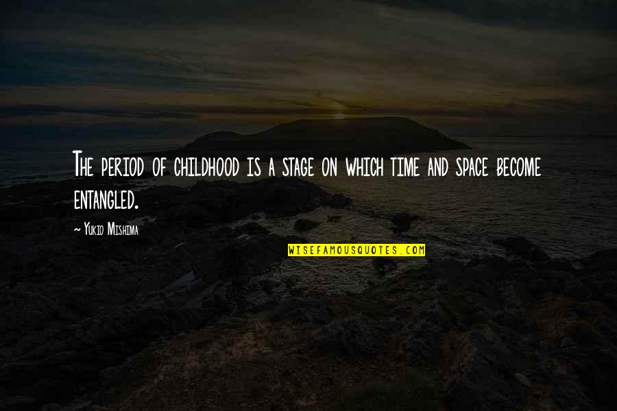 Time And Childhood Quotes By Yukio Mishima: The period of childhood is a stage on