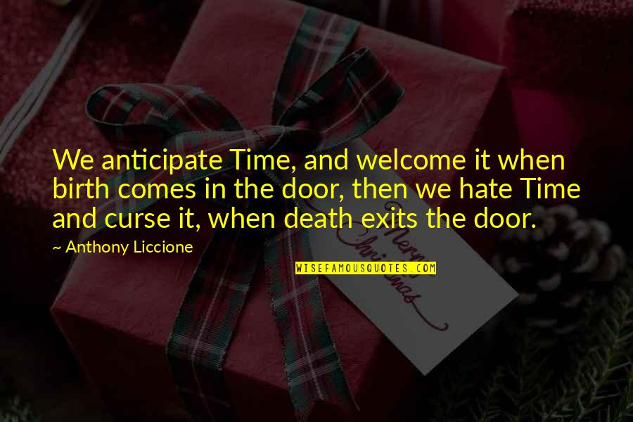 Time And Death Quotes By Anthony Liccione: We anticipate Time, and welcome it when birth