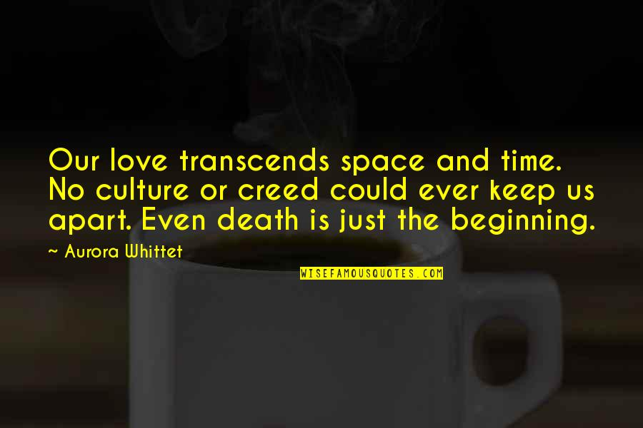 Time And Death Quotes By Aurora Whittet: Our love transcends space and time. No culture