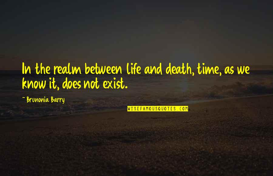 Time And Death Quotes By Brunonia Barry: In the realm between life and death, time,
