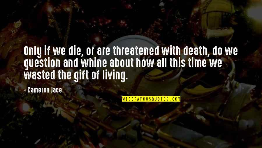 Time And Death Quotes By Cameron Jace: Only if we die, or are threatened with