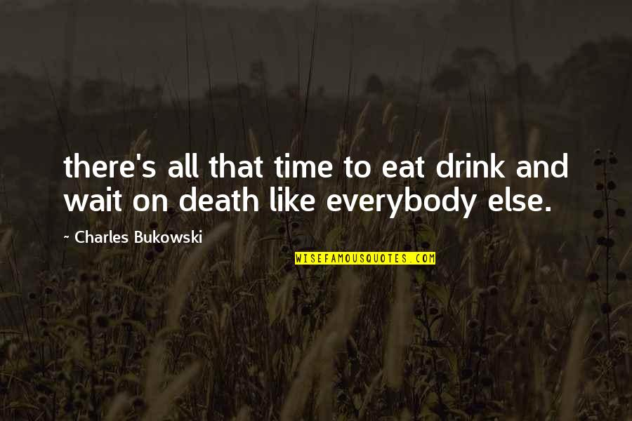 Time And Death Quotes By Charles Bukowski: there's all that time to eat drink and