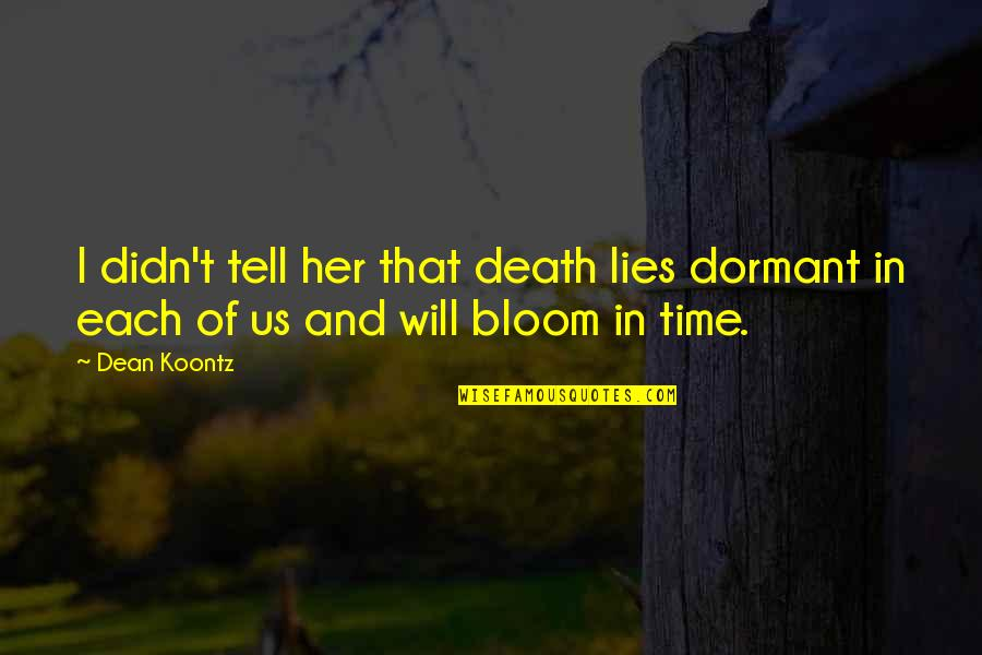 Time And Death Quotes By Dean Koontz: I didn't tell her that death lies dormant