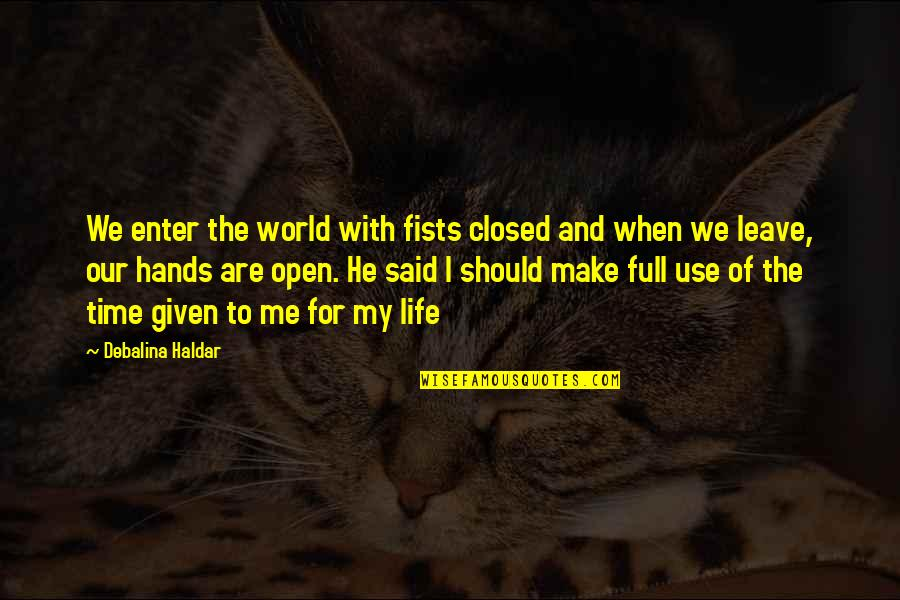 Time And Death Quotes By Debalina Haldar: We enter the world with fists closed and