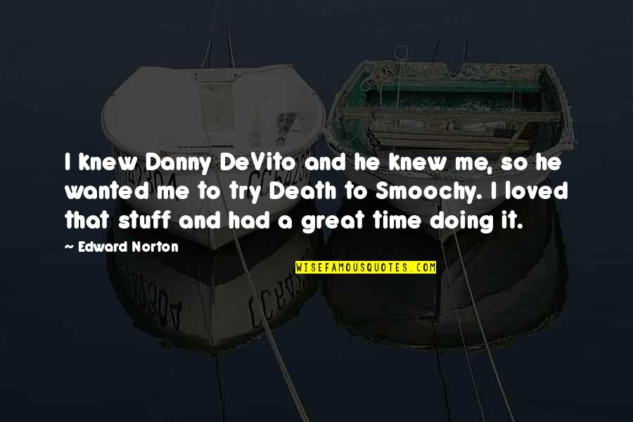 Time And Death Quotes By Edward Norton: I knew Danny DeVito and he knew me,