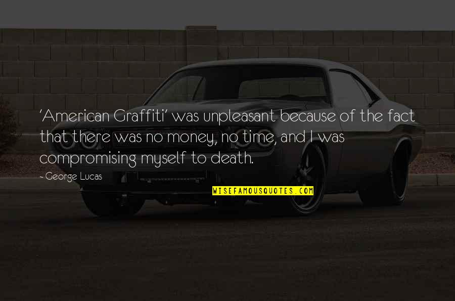 Time And Death Quotes By George Lucas: 'American Graffiti' was unpleasant because of the fact