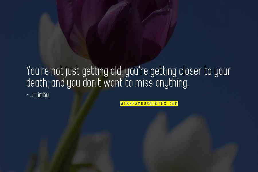 Time And Death Quotes By J. Limbu: You're not just getting old, you're getting closer
