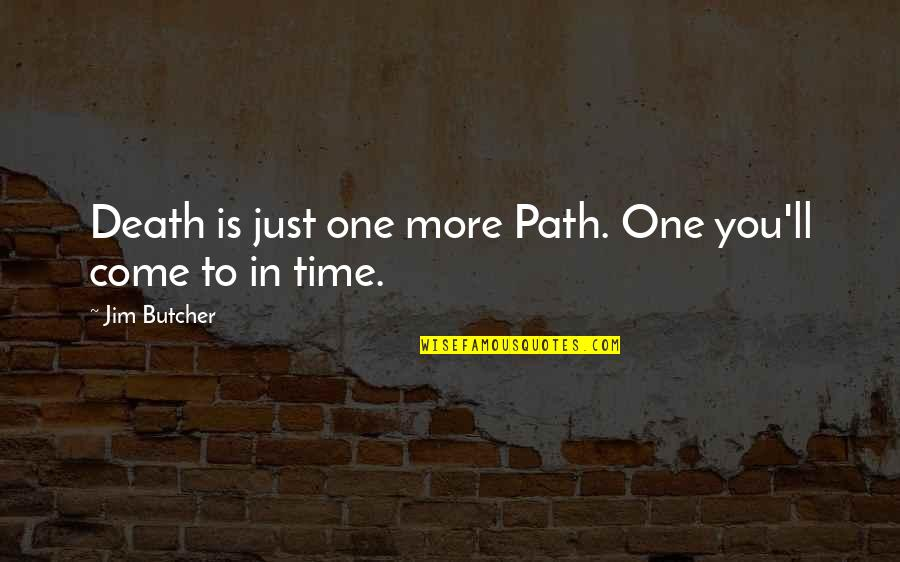 Time And Death Quotes By Jim Butcher: Death is just one more Path. One you'll