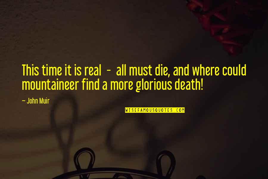 Time And Death Quotes By John Muir: This time it is real - all must