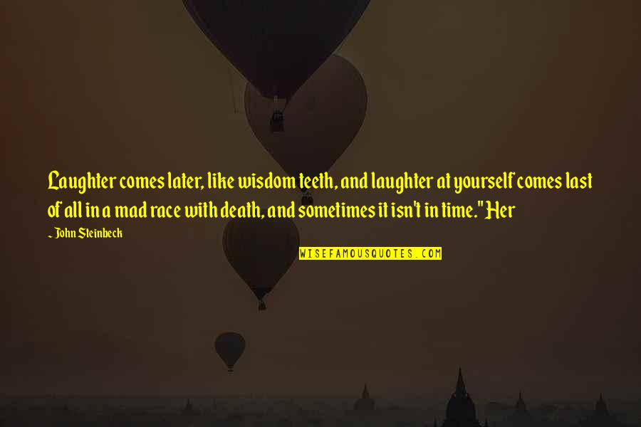 Time And Death Quotes By John Steinbeck: Laughter comes later, like wisdom teeth, and laughter