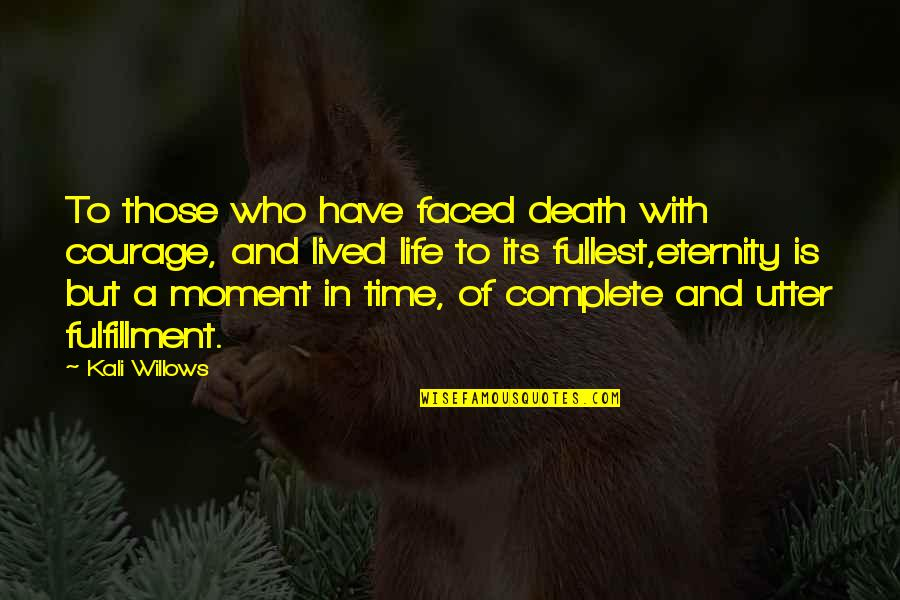 Time And Death Quotes By Kali Willows: To those who have faced death with courage,
