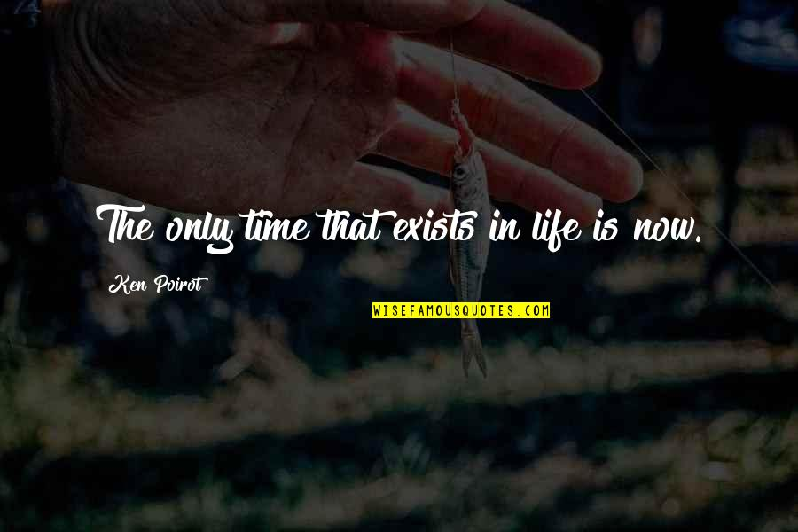 Time And Death Quotes By Ken Poirot: The only time that exists in life is