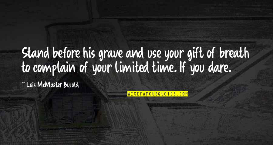 Time And Death Quotes By Lois McMaster Bujold: Stand before his grave and use your gift