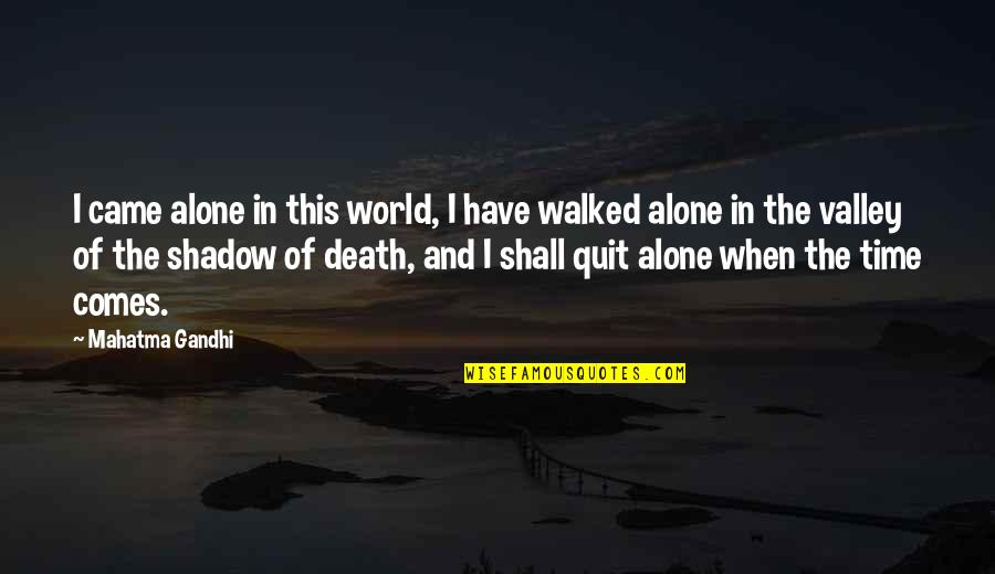 Time And Death Quotes By Mahatma Gandhi: I came alone in this world, I have