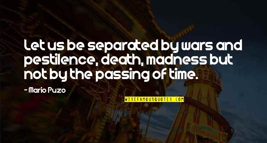 Time And Death Quotes By Mario Puzo: Let us be separated by wars and pestilence,