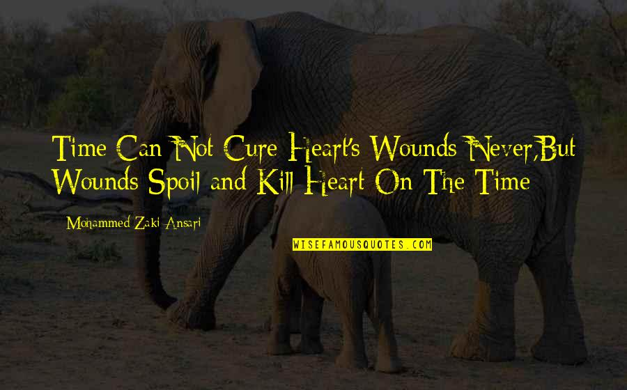 Time And Death Quotes By Mohammed Zaki Ansari: Time Can Not Cure Heart's Wounds Never,But Wounds