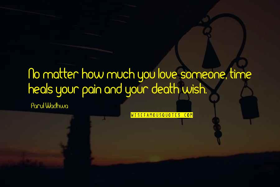 Time And Death Quotes By Parul Wadhwa: No matter how much you love someone, time