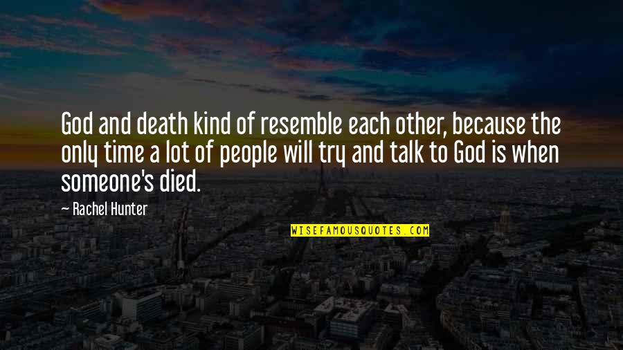 Time And Death Quotes By Rachel Hunter: God and death kind of resemble each other,