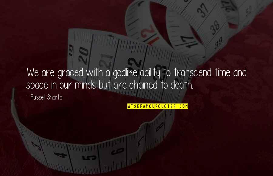 Time And Death Quotes By Russell Shorto: We are graced with a godlike ability to