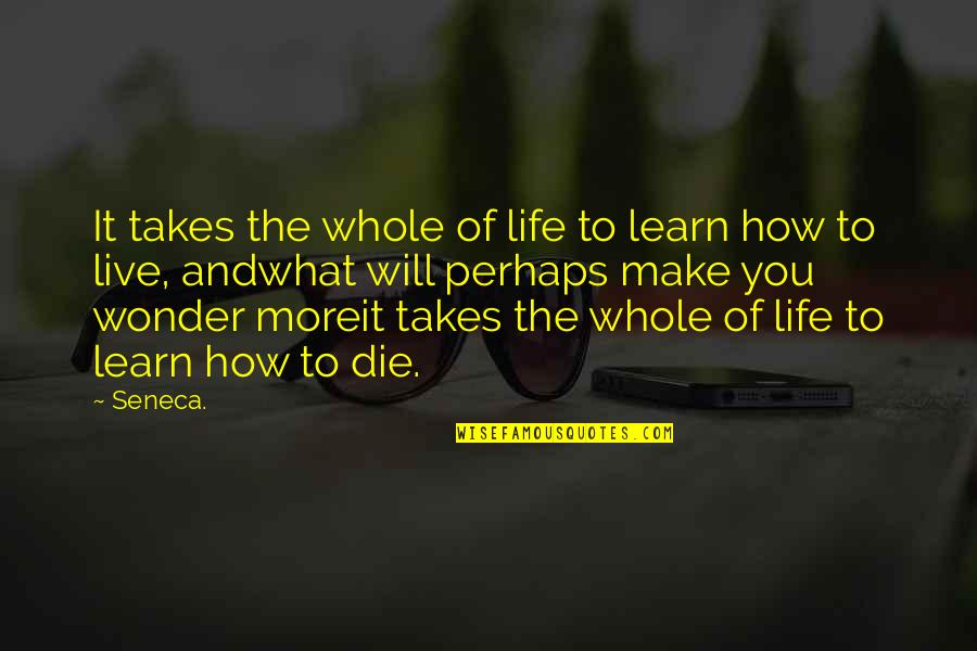 Time And Death Quotes By Seneca.: It takes the whole of life to learn