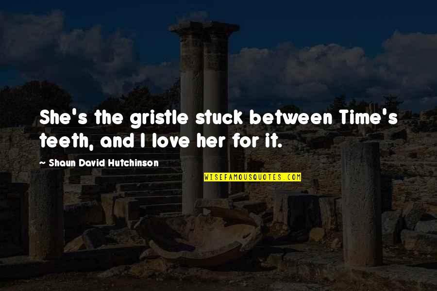 Time And Death Quotes By Shaun David Hutchinson: She's the gristle stuck between Time's teeth, and