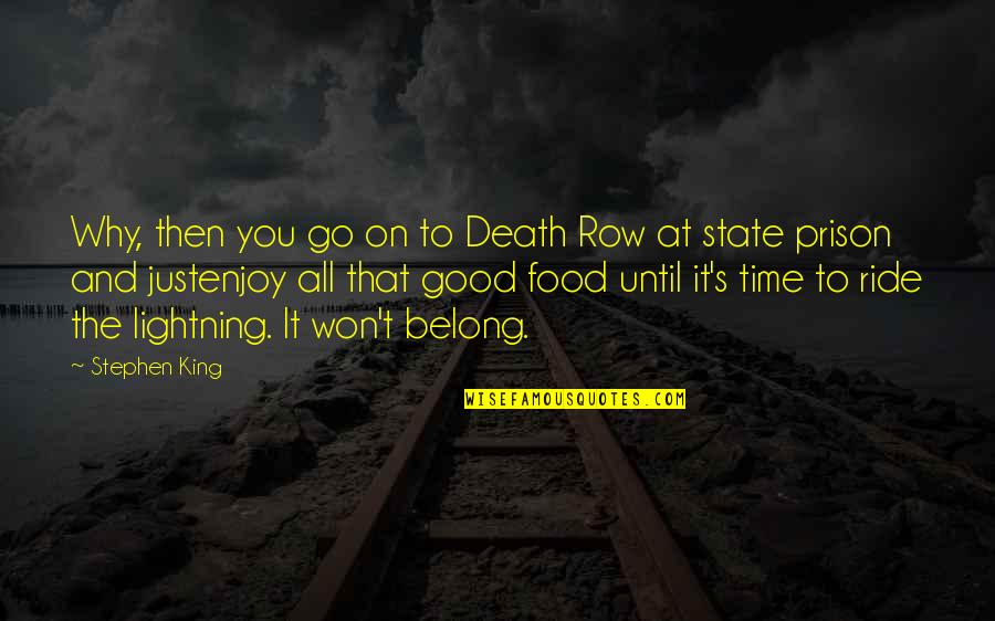 Time And Death Quotes By Stephen King: Why, then you go on to Death Row