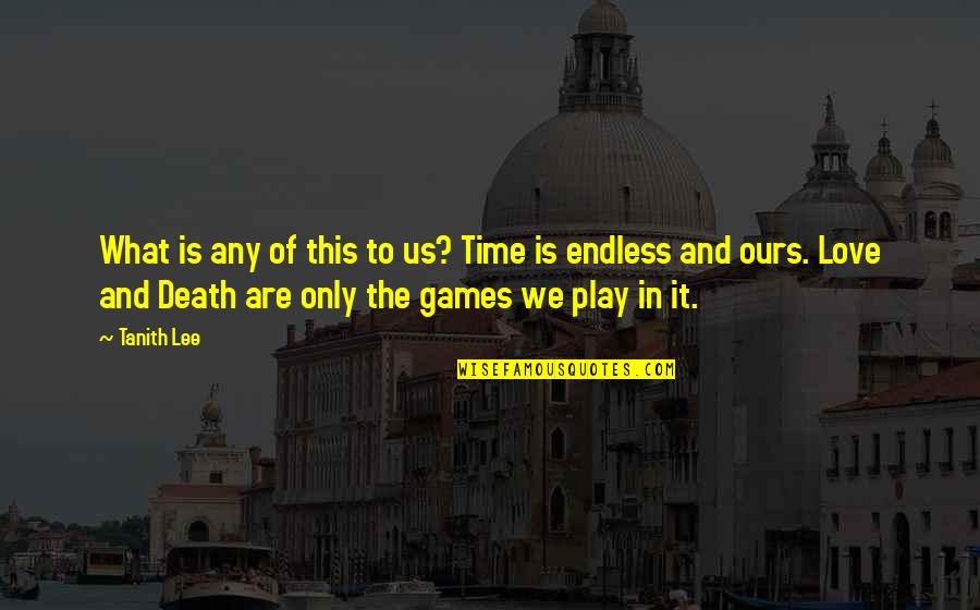 Time And Death Quotes By Tanith Lee: What is any of this to us? Time